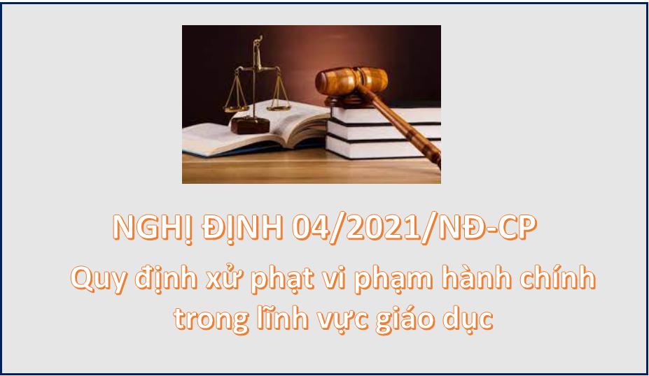 Một số nội dung của Nghị định số 04/2021/NĐ-CP ngày 22/01/2021 quy định xử phạt vi phạm hành chính trong lĩnh vực giáo dục.